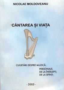 Cântarea şi viaţa - cugetări despre muzică: personale, de la înţelepţi, de la sfinţi.