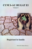 Cum s-au rugat ei - Rugăciuni în familie. vol. 1