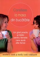 Consiliere la masa din bucătărie: Un ghid biblic şi practic pentru femeile care ajută alte femei