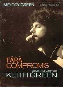 Fără compromis - povestea vieții lui Keith Green