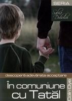 În comuniune cu Tatăl. Descoperă adevărata acceptare