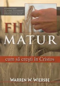 FII MATUR - Cum să creşti în Cristos