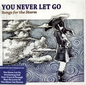 You Never Let Go - Songs for the storm - 2 CD