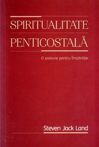Spiritualitate penticostală: o pasiune pentru împărăție