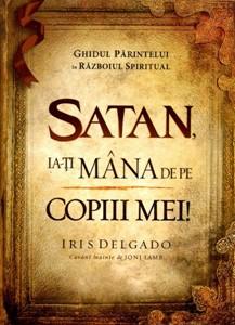 Satan, ia-ţi mâna de pe copiii mei!