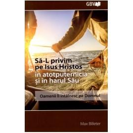 Să-L privim pe Isus Hristos în atotputernicia şi în harul Său (paperback)