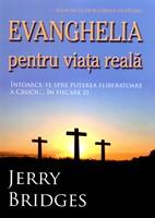 Evanghelia pentru viata reala. Intoarce-te spre puterea eliberatoare a Crucii... in fiecare zi