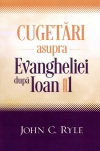 Cugetări asupra Evangheliei după Ioan - Vol. 1