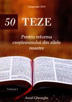 50 de teze pentru reforma creştinismului din zilele noastre Vol. 1