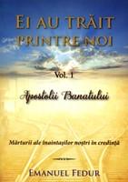 Ei au trăit printre noi, vol 1: Apostolii Banatului