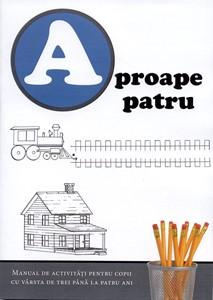 Aproape patru - carte de activităţi, 3-4 ani