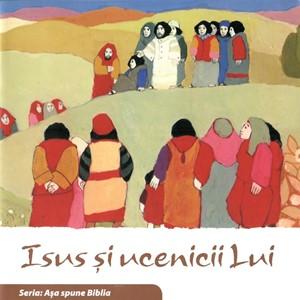 Isus și ucenicii Lui. Seria Așa spune Biblia
