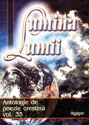 Lumina lumii - Antologie de poezie creştină vol. 33