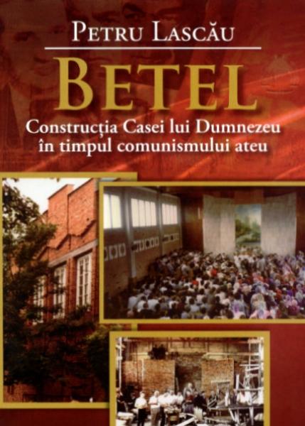 Betel. Constructia Casei lui Dumnezeu