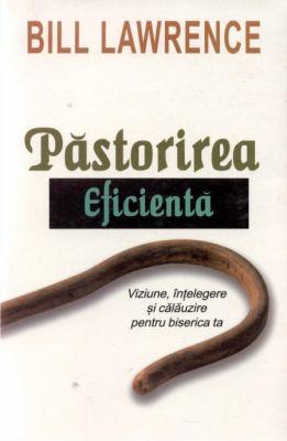 Păstorirea eficientă - Viziune, înțelegere şi călăuzire pentru biserica ta