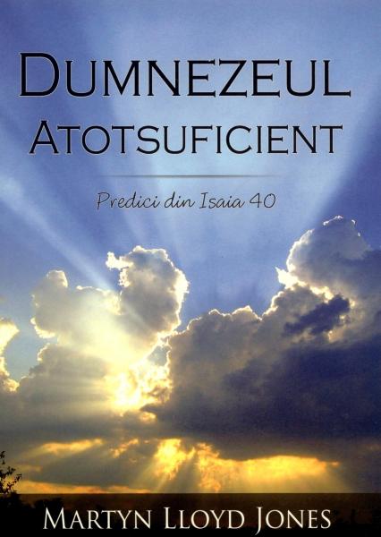 Dumnezeul Atotsuficient - Predici din Isaia 40