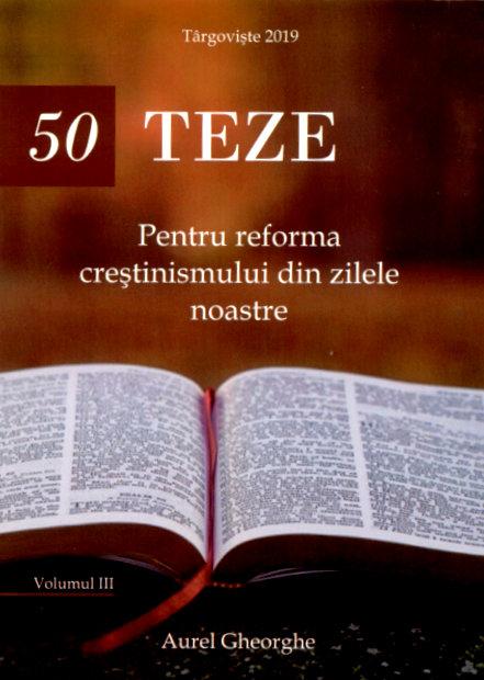 50 TEZE Pentru reforma crestinismului din zilele noastre - volumul 3