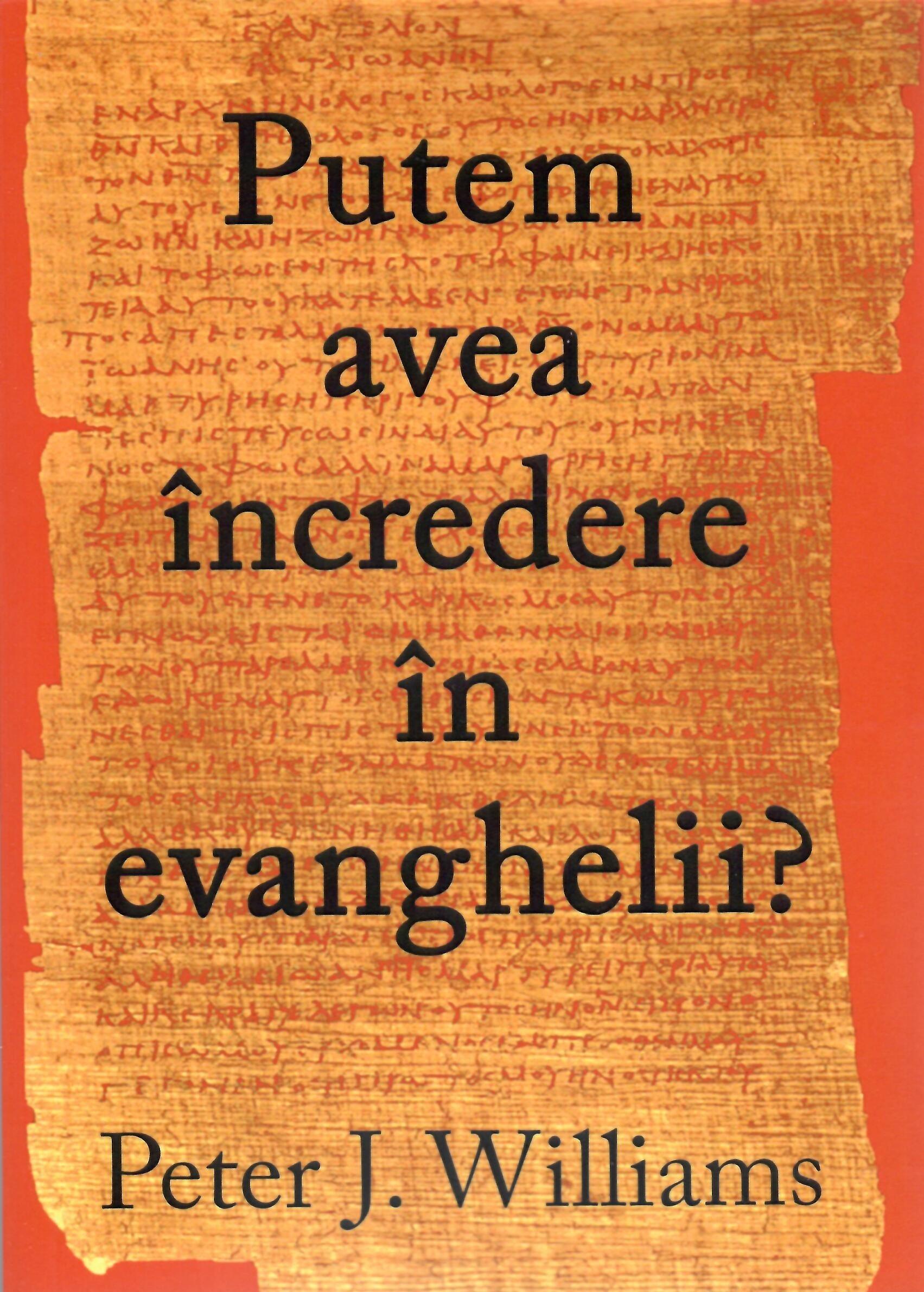Putem avea încredere în Evanghelii?