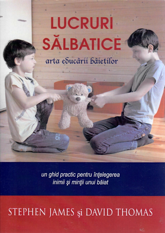 LUCRURI SĂLBATICE - arta educării băieților